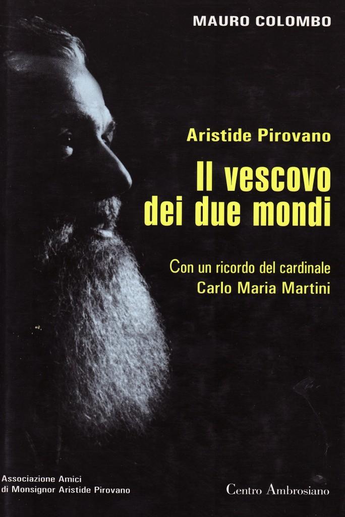 Aristide Pirovano. Il vescovo dei due mondi di Mauro Colombo